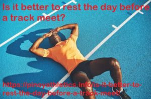 resting the day before a track meet